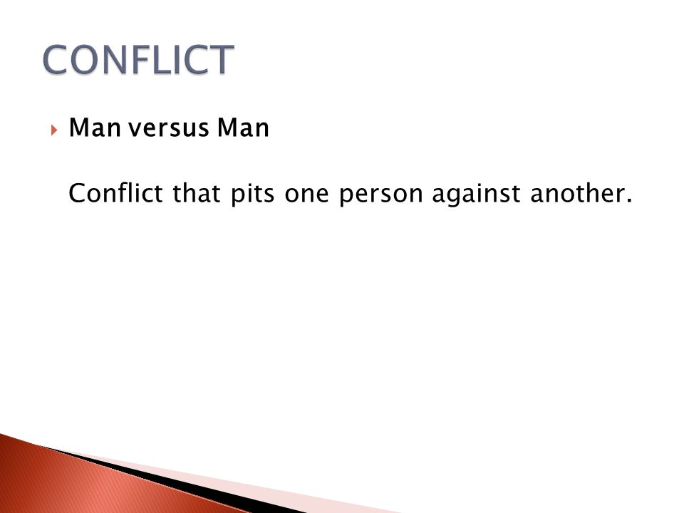CONFLICT Man versus Man Conflict that pits one person against another.