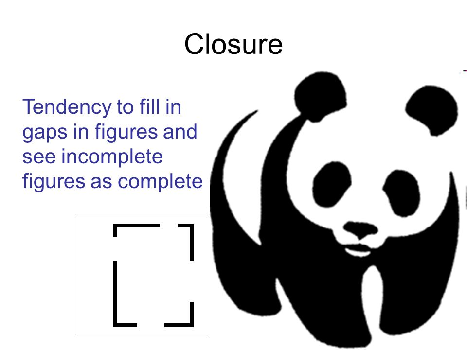 Closure Tendency to fill in gaps in figures and see incomplete figures as complete 6