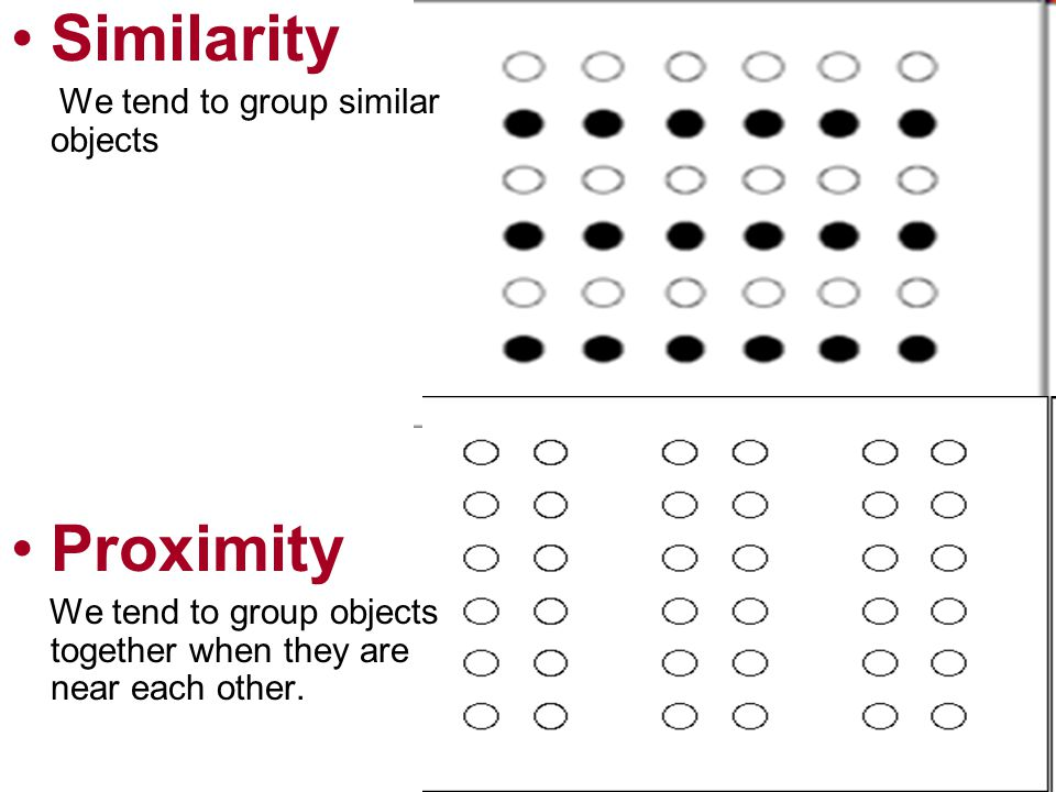 Similarity Proximity We tend to group similar objects