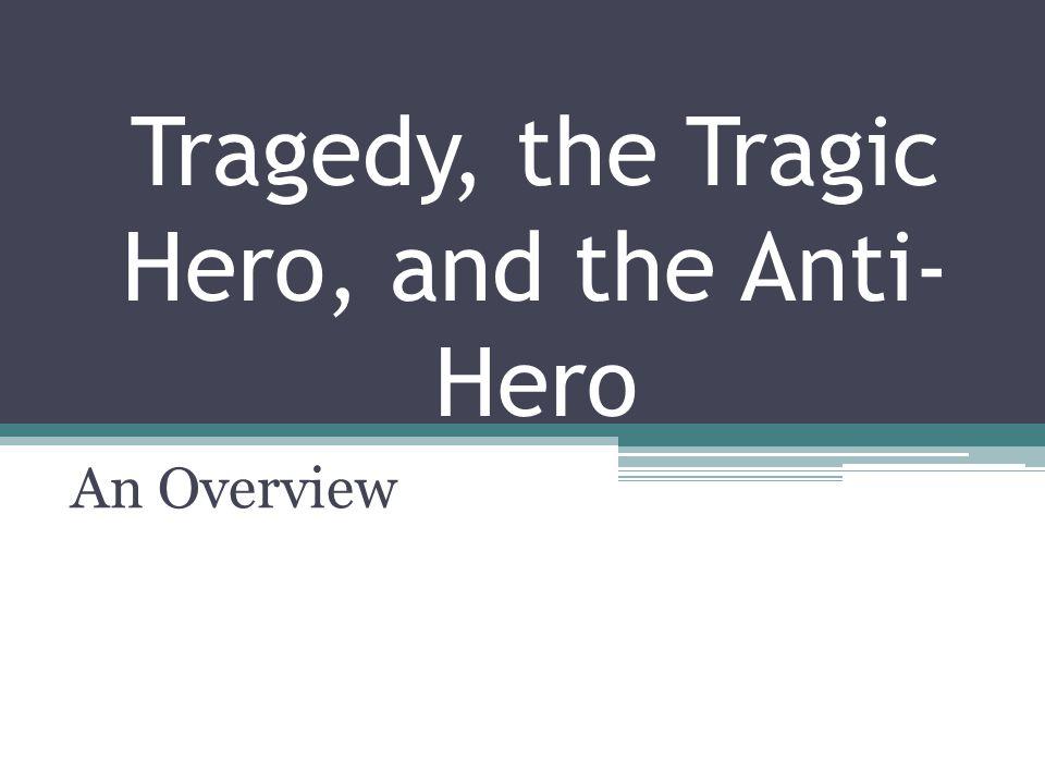 Tragedy, the Tragic Hero, and the Anti-Hero