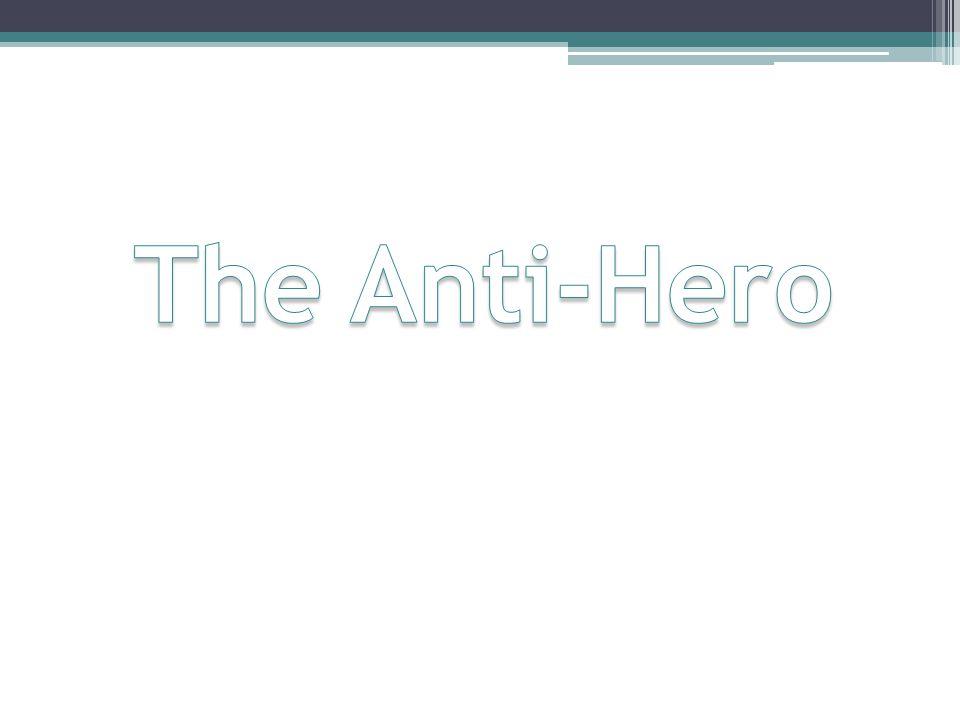 The Anti-Hero