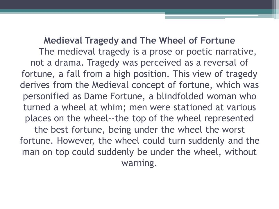 Medieval Tragedy and The Wheel of Fortune The medieval tragedy is a prose or poetic narrative, not a drama.