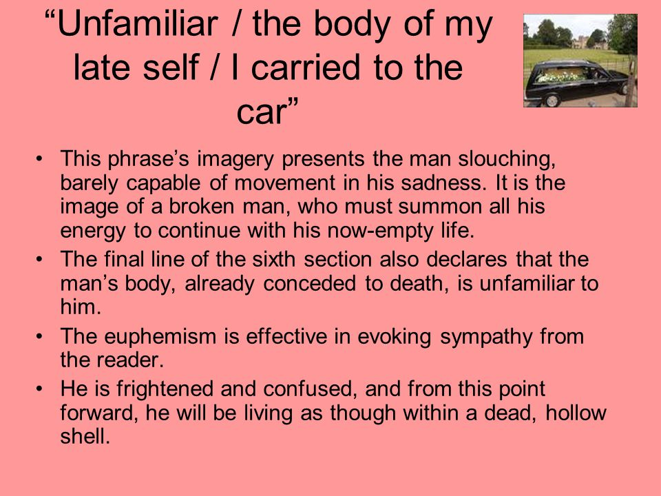 Unfamiliar / the body of my late self / I carried to the car
