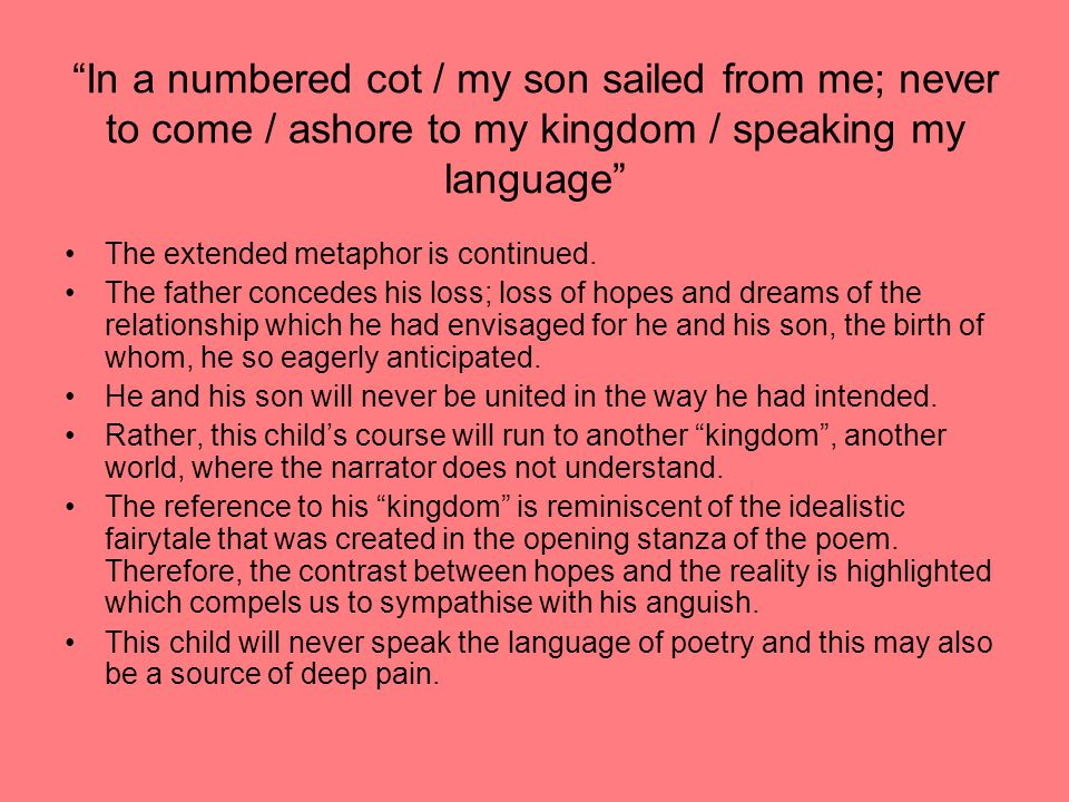 In a numbered cot / my son sailed from me; never to come / ashore to my kingdom / speaking my language