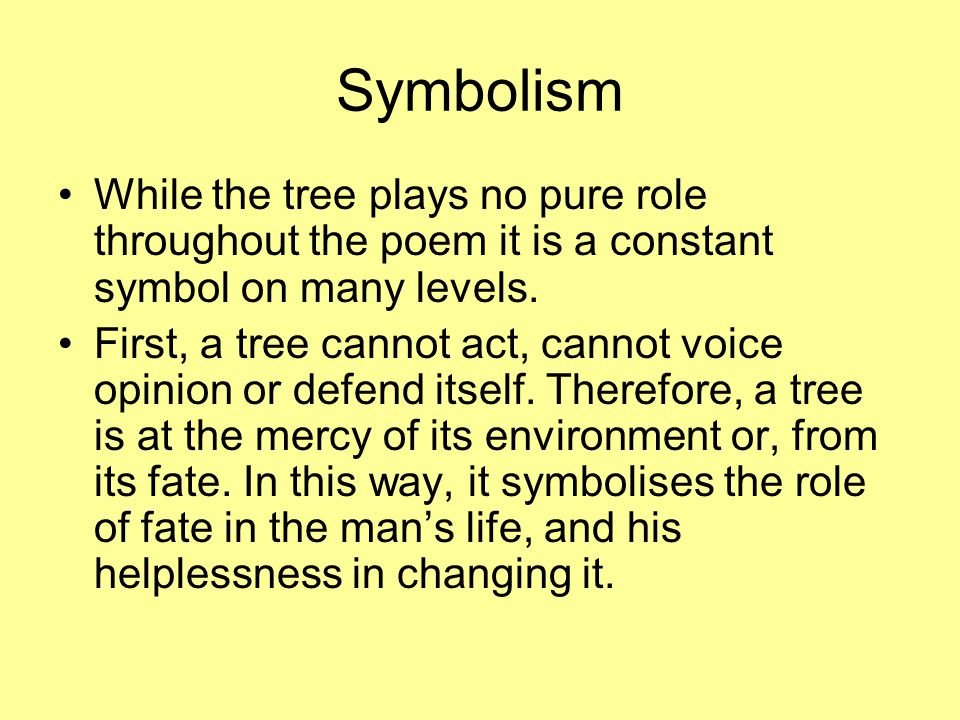 Symbolism While the tree plays no pure role throughout the poem it is a constant symbol on many levels.