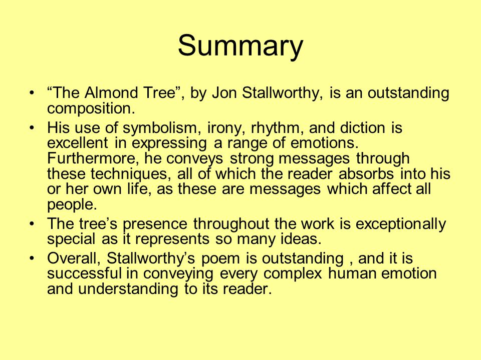 Summary The Almond Tree , by Jon Stallworthy, is an outstanding composition.