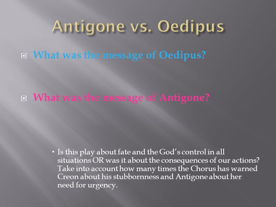 Antigone vs. Oedipus What was the message of Oedipus