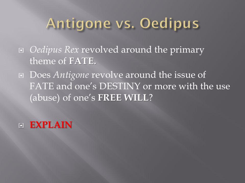 Antigone vs. Oedipus Oedipus Rex revolved around the primary theme of FATE.