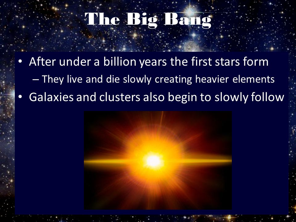 The Big Bang After under a billion years the first stars form