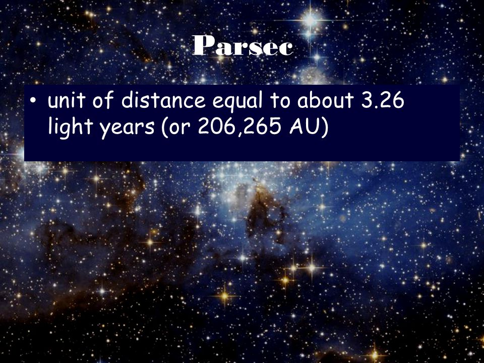 Parsec unit of distance equal to about 3.26 light years (or 206,265 AU)