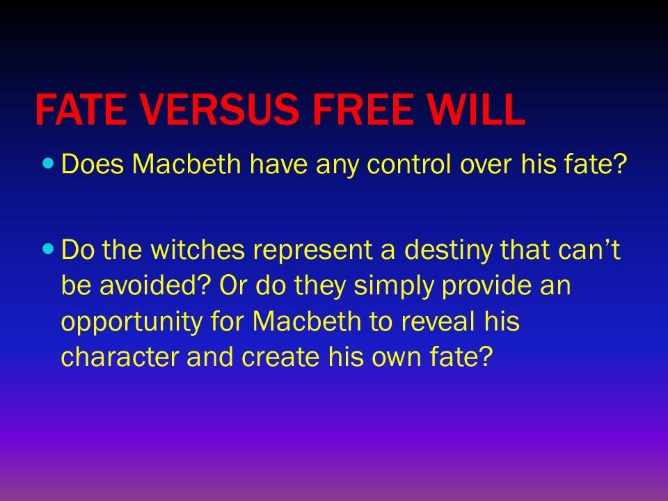 FATE VERSUS FREE WILL Does Macbeth have any control over his fate