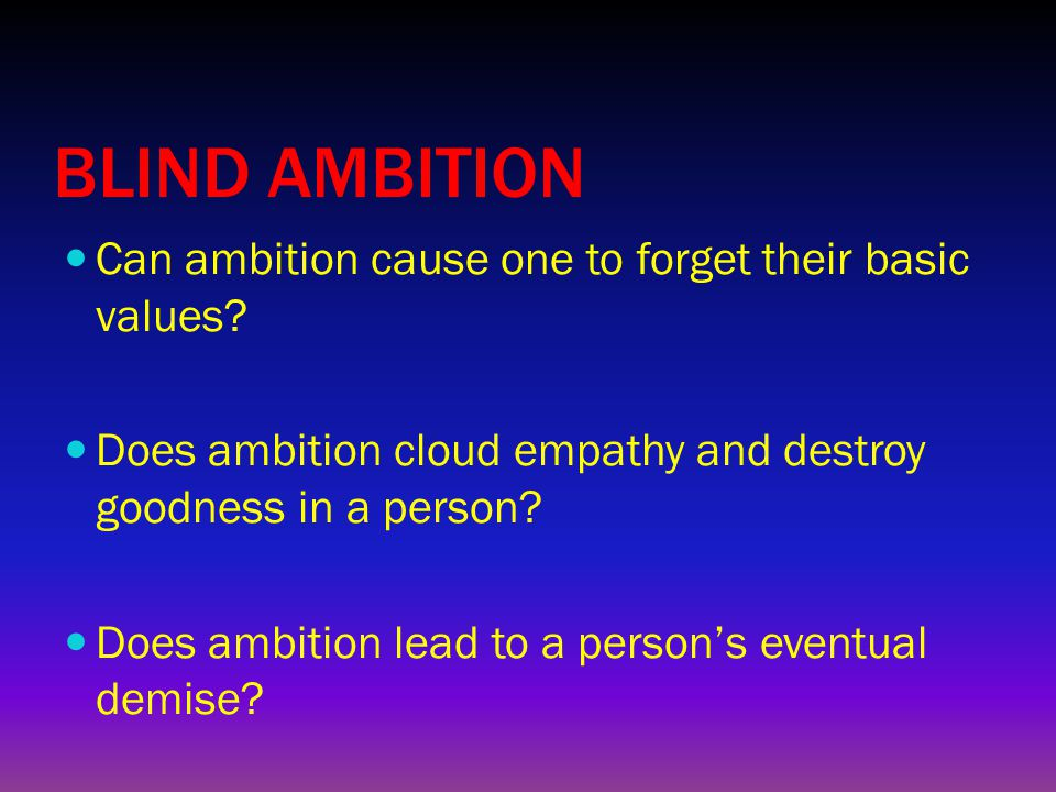BLIND AMBITION Can ambition cause one to forget their basic values