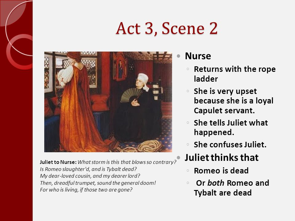 Act 3, Scene 2 Nurse Juliet thinks that Returns with the rope ladder