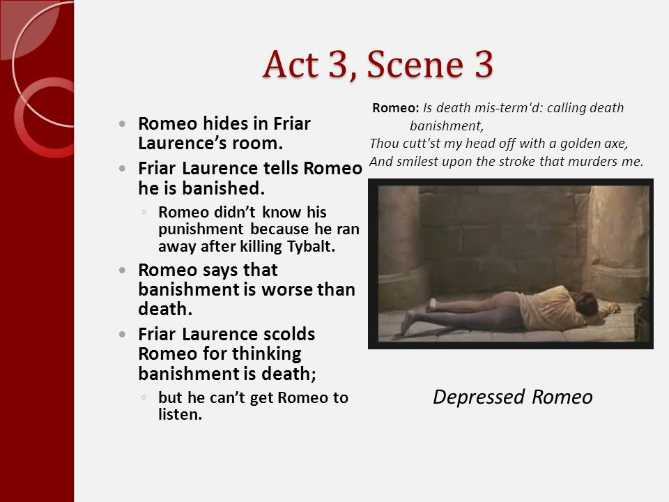 Act 3, Scene 3 Depressed Romeo Romeo hides in Friar Laurence's room.