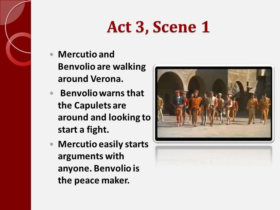 Act 3, Scene 1 Mercutio and Benvolio are walking around Verona.