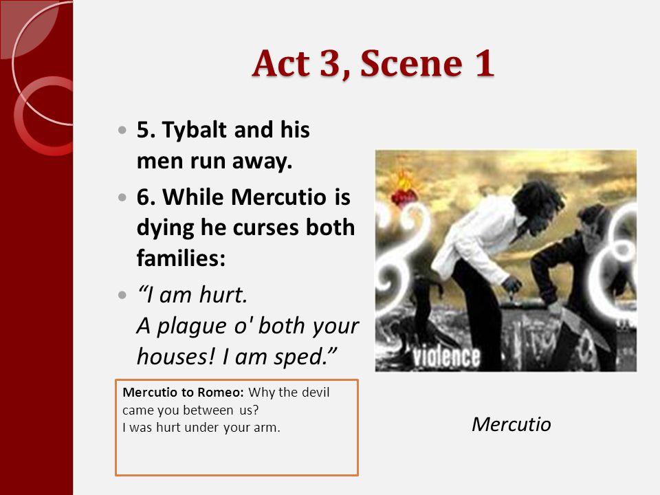 Act 3, Scene 1 5. Tybalt and his men run away.