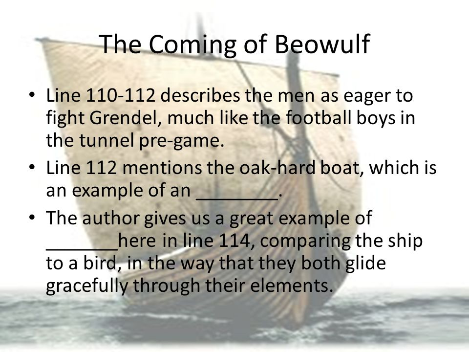 The Coming of Beowulf Line 110-112 describes the men as eager to fight Grendel, much like the football boys in the tunnel pre-game.