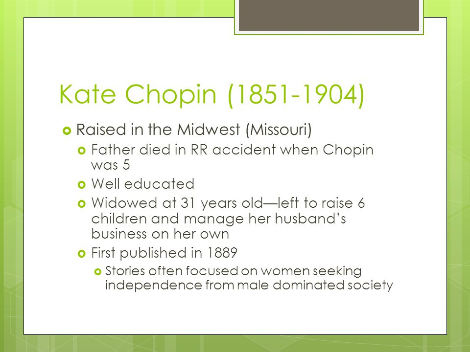 Kate Chopin (1851-1904) Raised in the Midwest (Missouri)