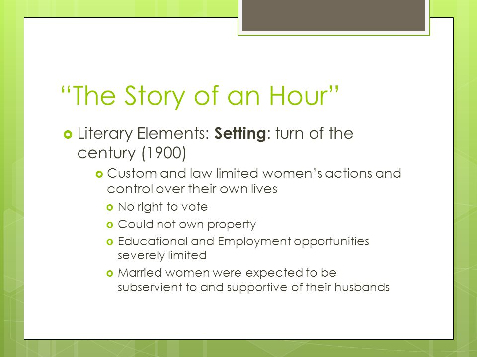 The Story of an Hour Literary Elements: Setting: turn of the century (1900)