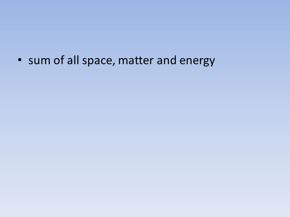 sum of all space, matter and energy