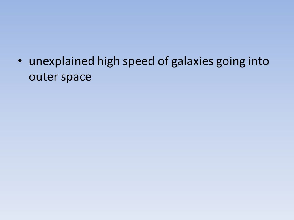 unexplained high speed of galaxies going into outer space