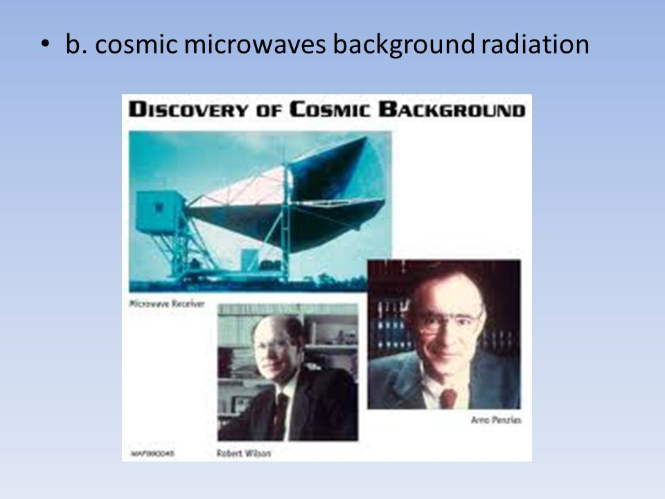 b. cosmic microwaves background radiation