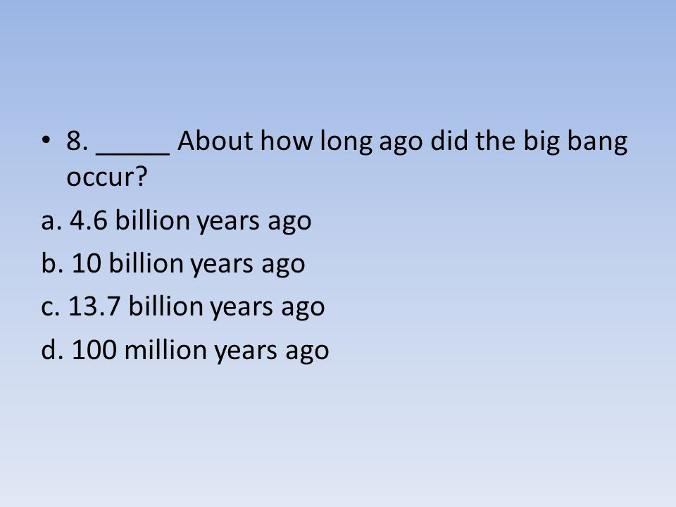 8. _____ About how long ago did the big bang occur