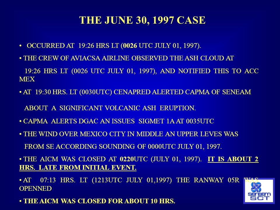 THE JUNE 30, 1997 CASE OCCURRED AT 19:26 HRS LT (0026 UTC JULY 01, 1997). THE CREW OF AVIACSA AIRLINE OBSERVED THE ASH CLOUD AT.