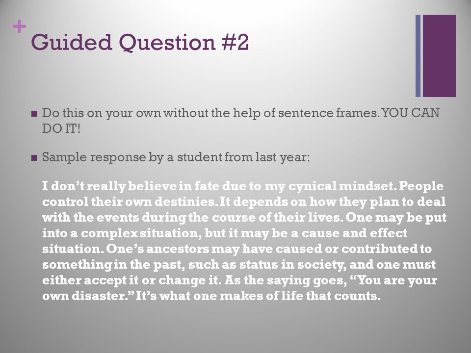Guided Question #2 Do this on your own without the help of sentence frames. YOU CAN DO IT! Sample response by a student from last year: