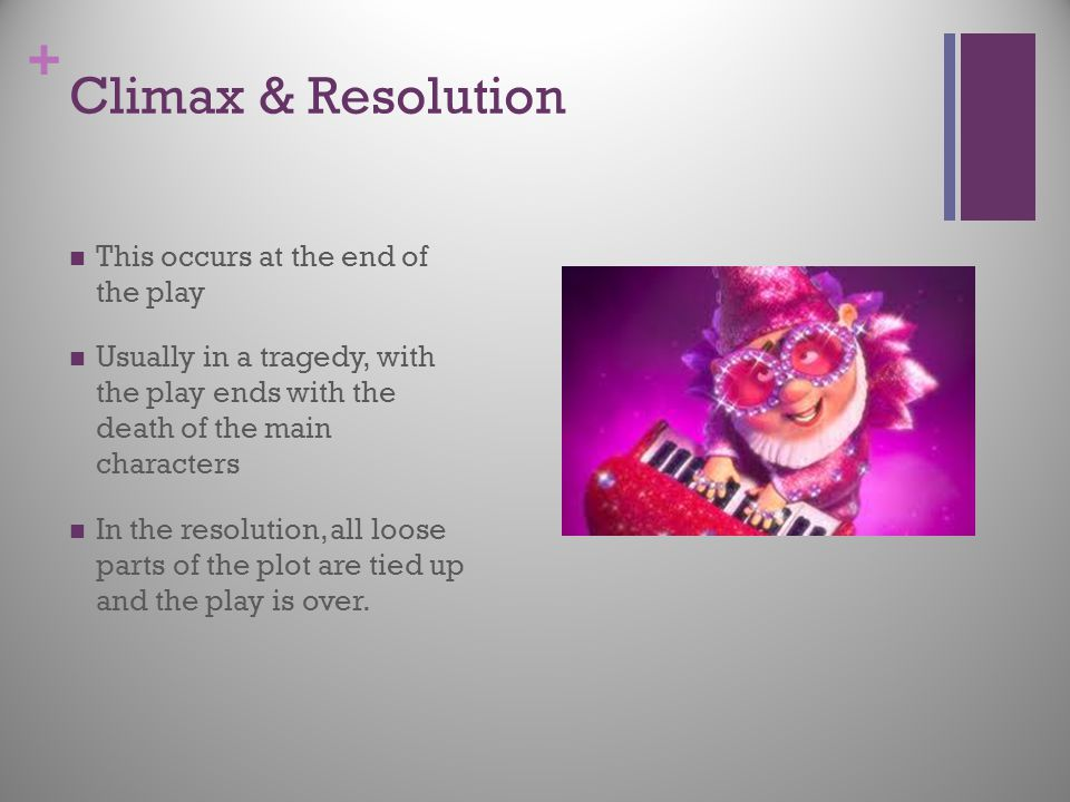Climax & Resolution This occurs at the end of the play