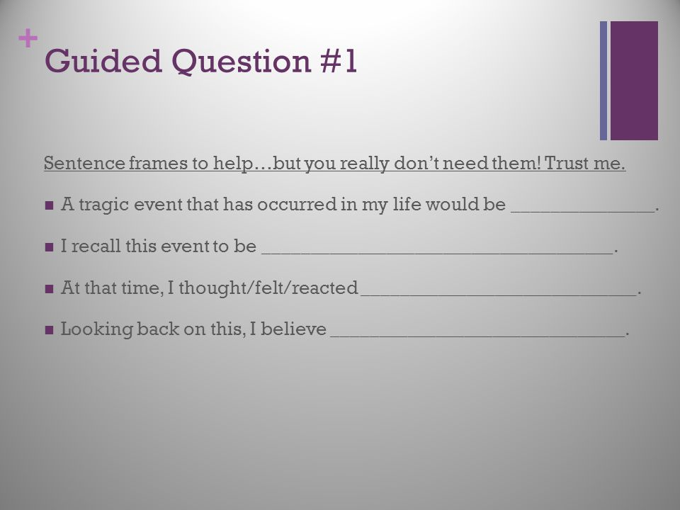 Guided Question #1 Sentence frames to help…but you really don't need them! Trust me.