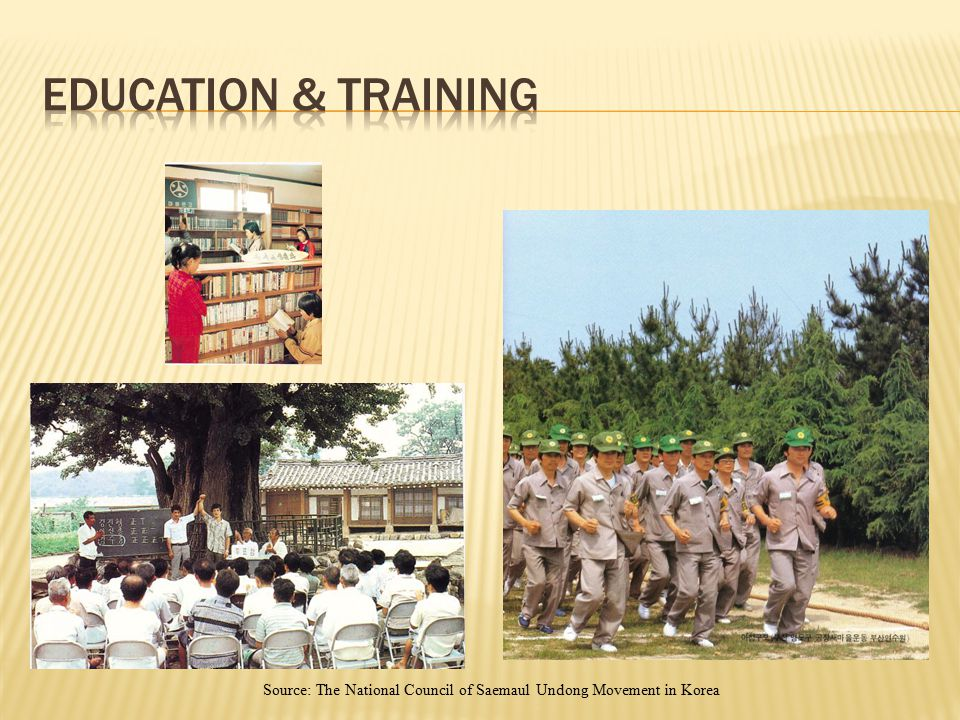 Education & Training Source: The National Council of Saemaul Undong Movement in Korea