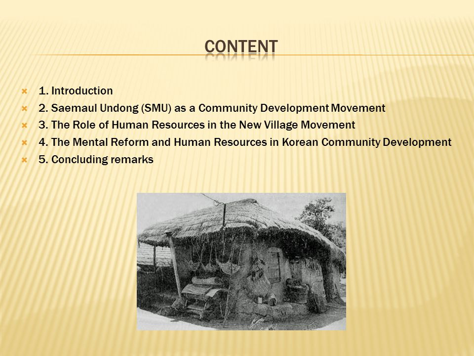 Content 1. Introduction. 2. Saemaul Undong (SMU) as a Community Development Movement. 3. The Role of Human Resources in the New Village Movement.