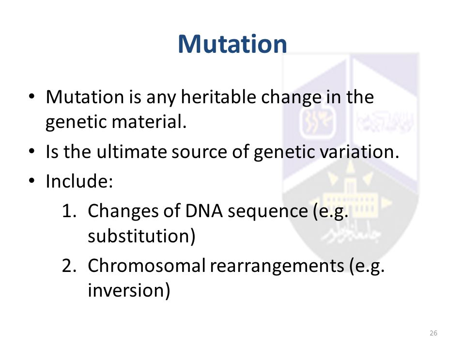 Mutation Mutation is any heritable change in the genetic material.