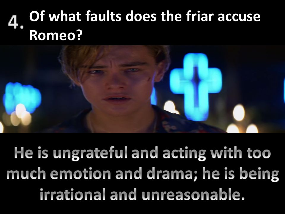 Of what faults does the friar accuse Romeo