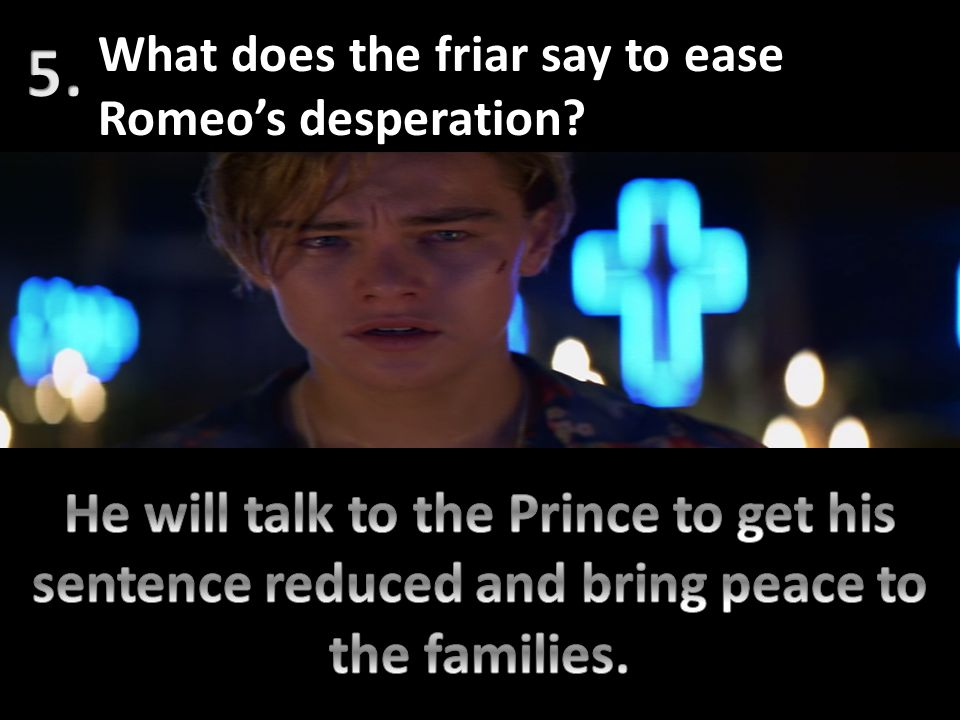 What does the friar say to ease Romeo's desperation