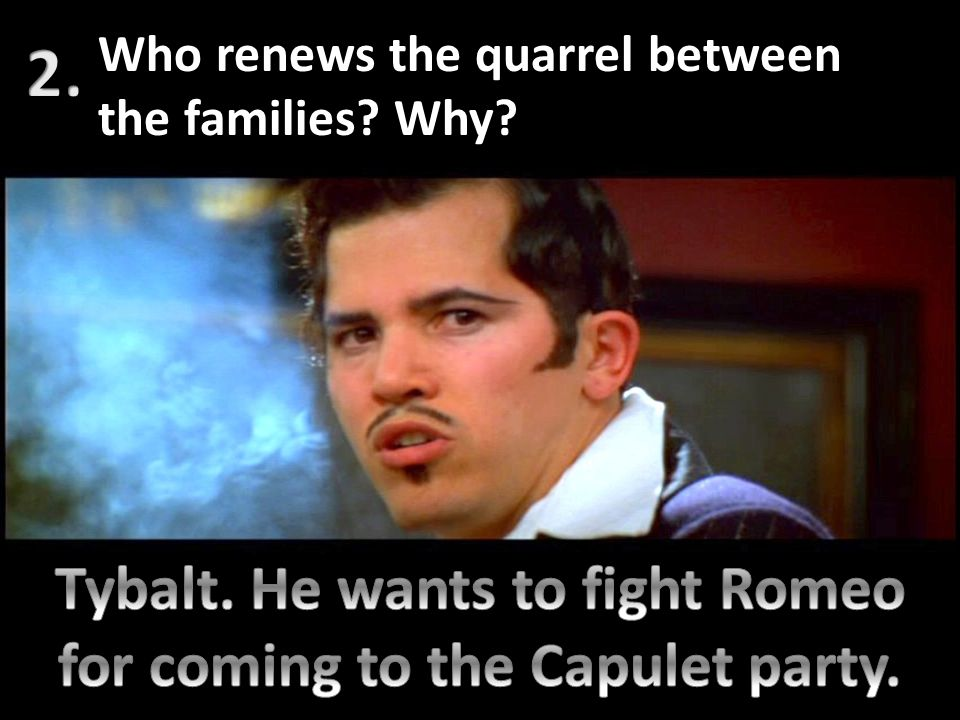 Tybalt. He wants to fight Romeo for coming to the Capulet party.
