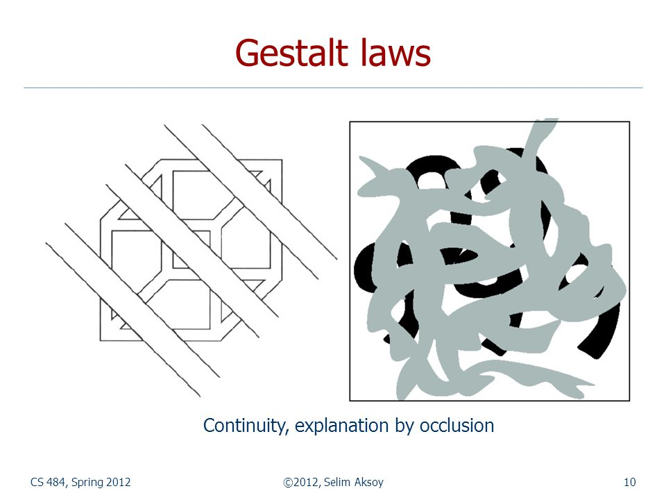 Gestalt laws Continuity, explanation by occlusion CS 484, Spring 2012
