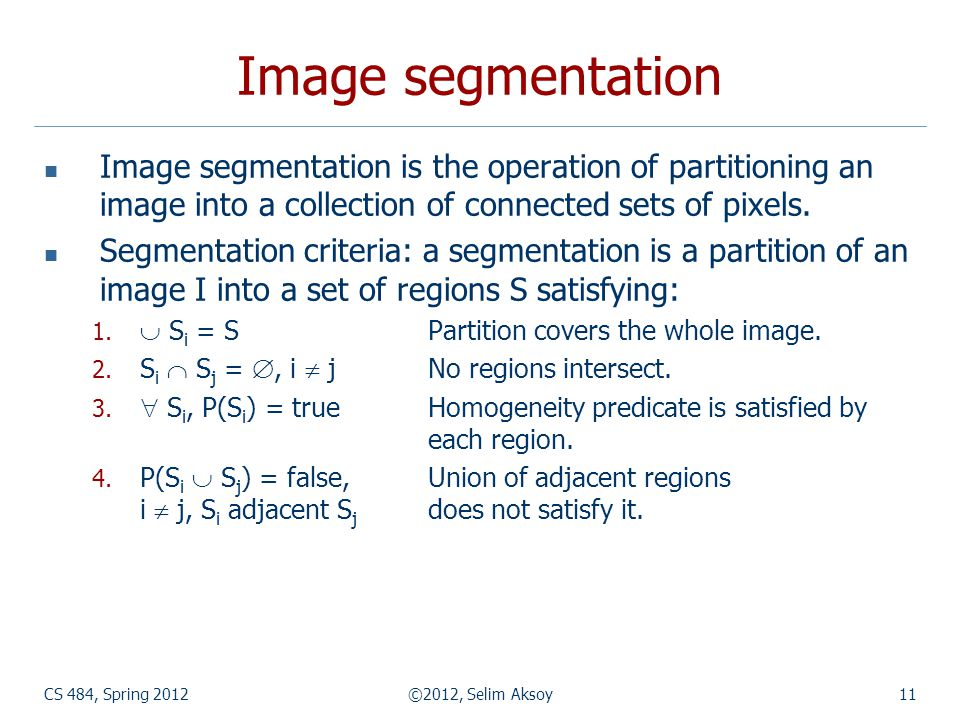 Image segmentation Image segmentation is the operation of partitioning an image into a collection of connected sets of pixels.