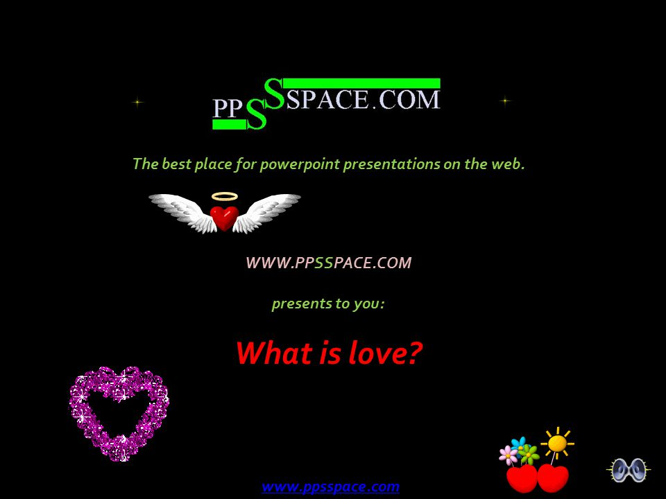 What is love The best place for powerpoint presentations on the web.