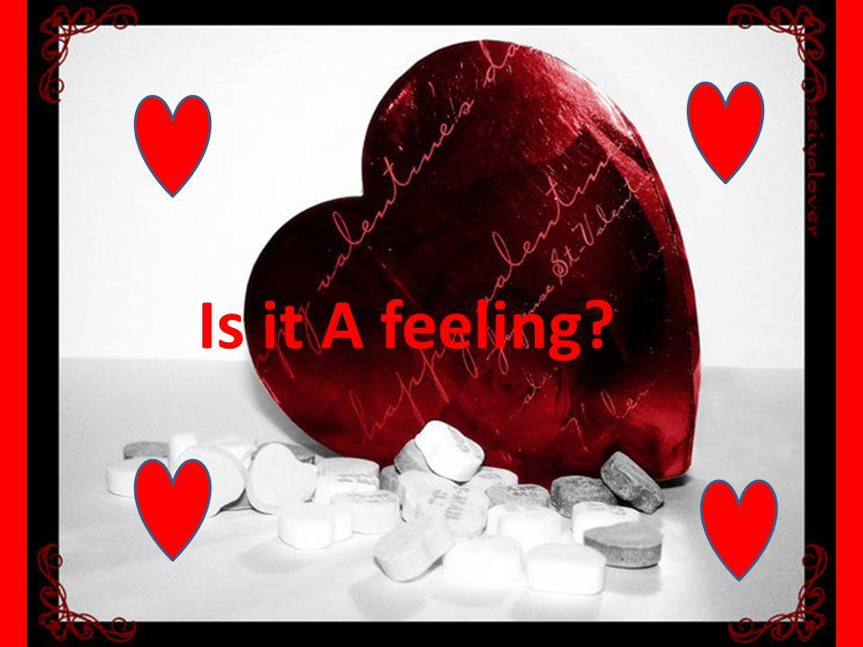 Is it A feeling