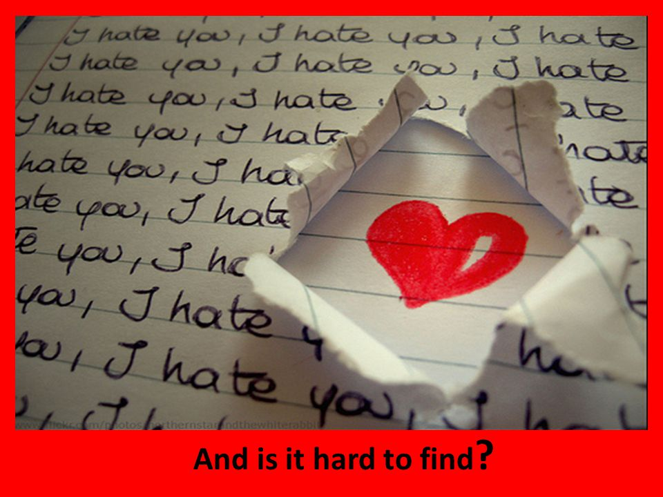 And is it hard to find
