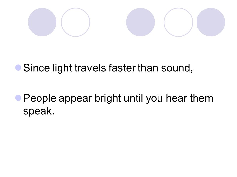 Since light travels faster than sound,