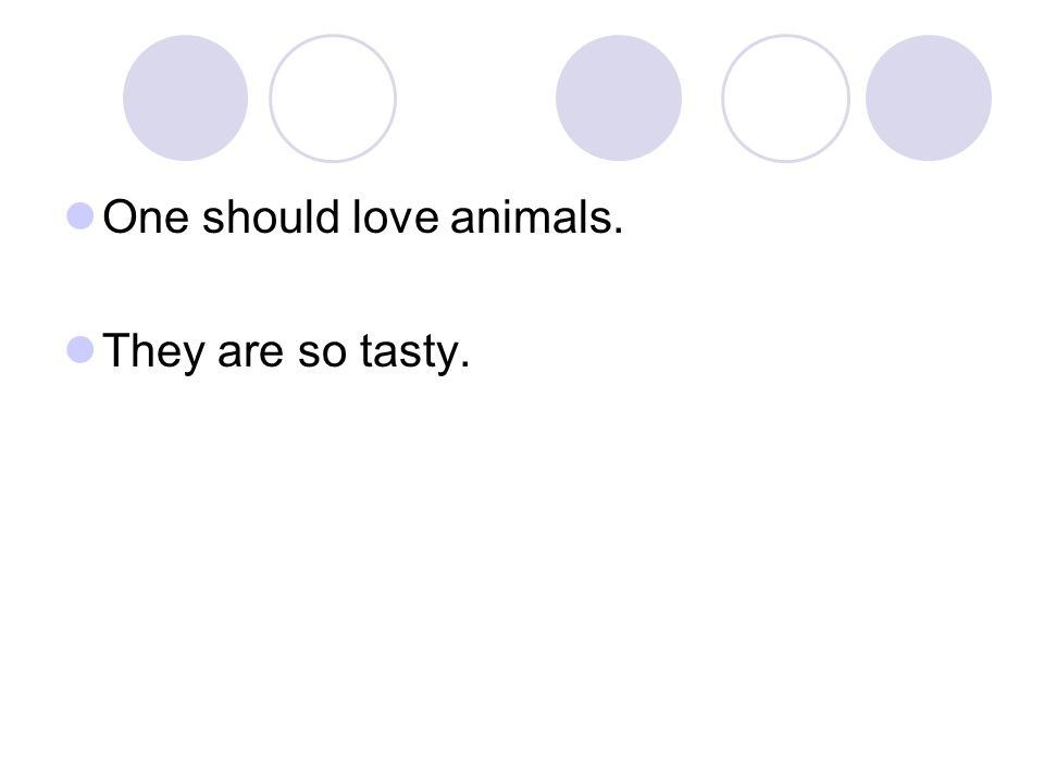 One should love animals.