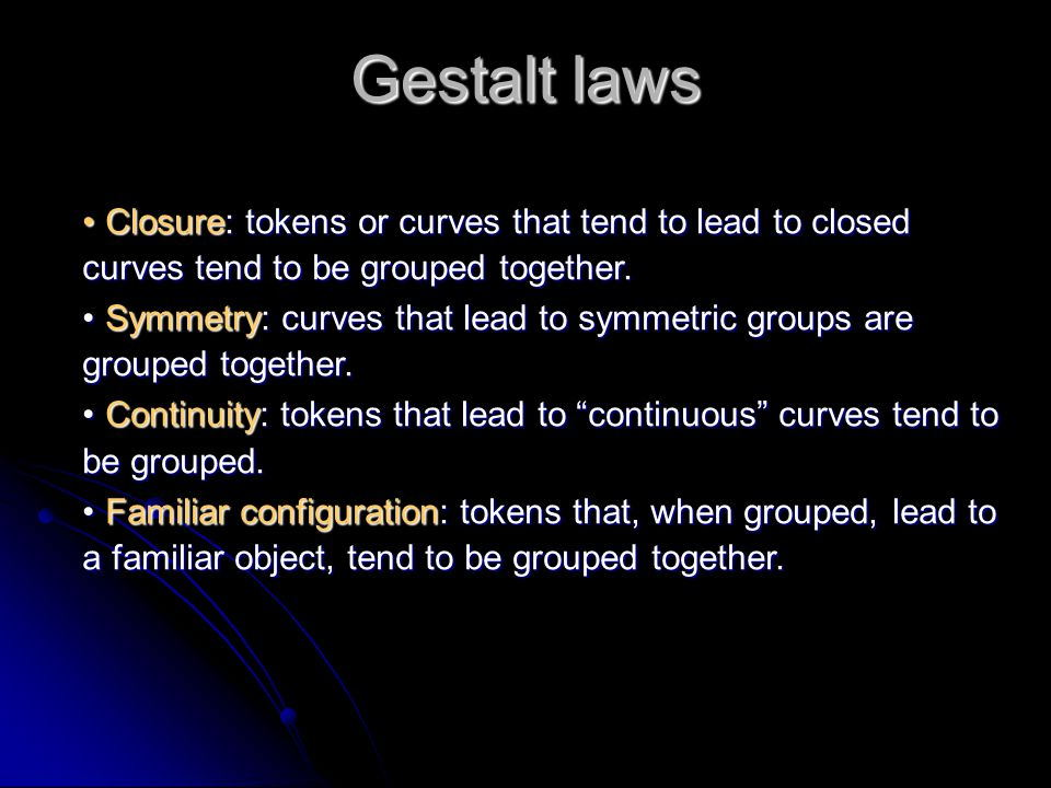 Gestalt laws Closure: tokens or curves that tend to lead to closed curves tend to be grouped together.