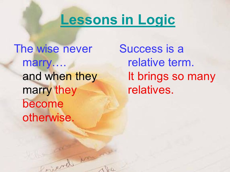 The wise never marry…. and when they marry they become otherwise.