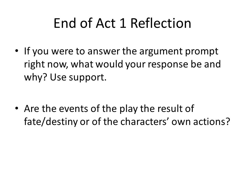 End of Act 1 Reflection If you were to answer the argument prompt right now, what would your response be and why Use support.