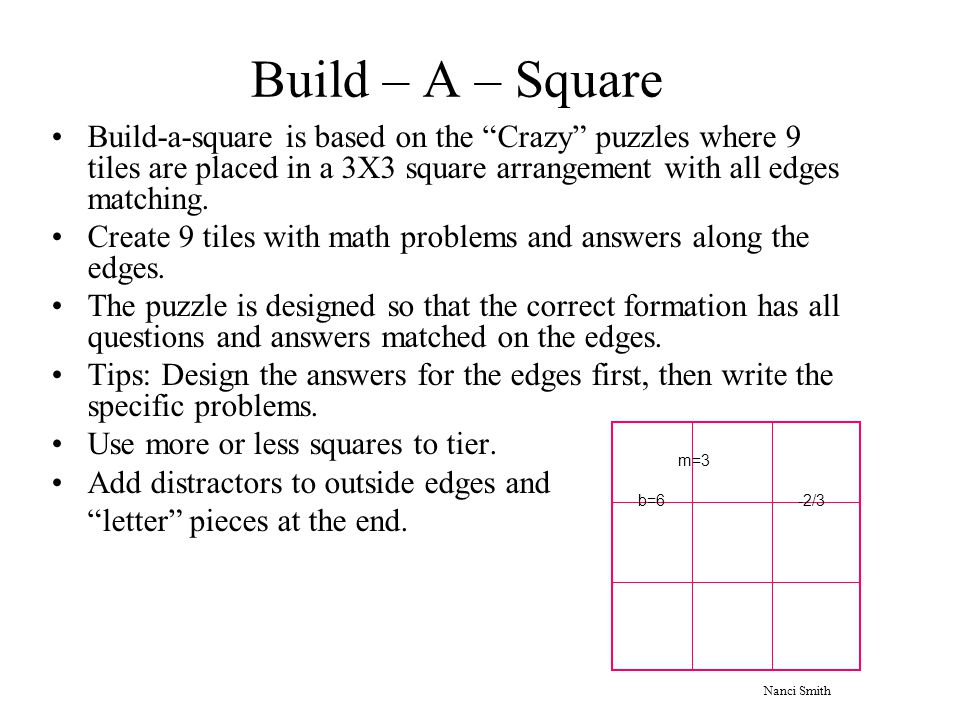 Build – A – Square Build-a-square is based on the Crazy puzzles where 9 tiles are placed in a 3X3 square arrangement with all edges matching.