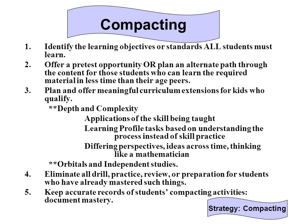 Compacting Identify the learning objectives or standards ALL students must learn.