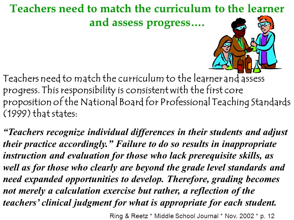 Teachers need to match the curriculum to the learner and assess progress….